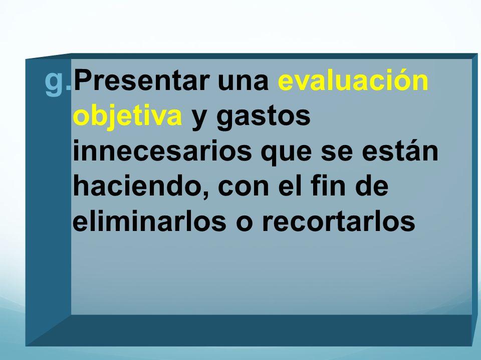 Presentar una evaluación objetiva y gastos innecesarios que se están haciendo, con el fin de eliminarlos o recortarlos