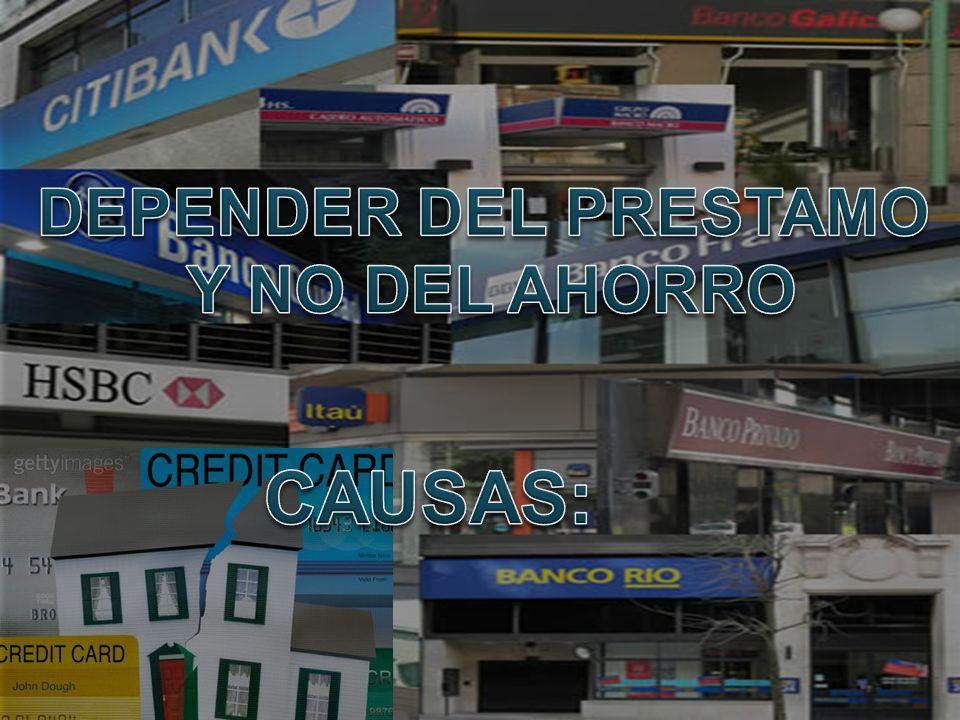 DEPENDER DEL PRESTAMO Y NO DEL AHORRO CAUSAS: