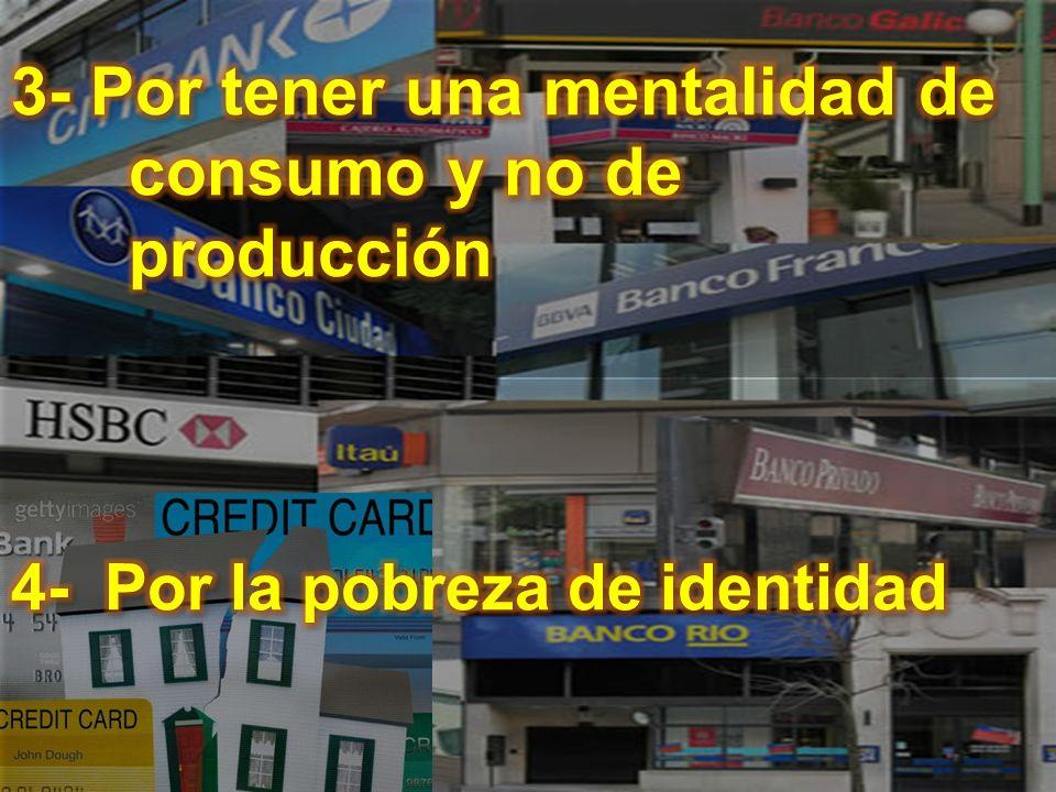 3- Por tener una mentalidad de consumo y no de producción