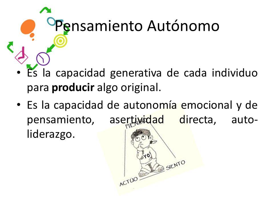 Pensamiento Autónomo Es la capacidad generativa de cada individuo para producir algo original.