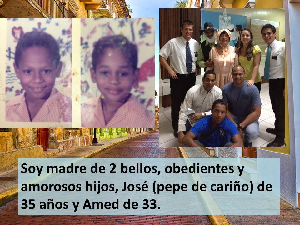 Soy madre de 2 bellos, obedientes y amorosos hijos, José (pepe de cariño) de 35 años y Amed de 33.