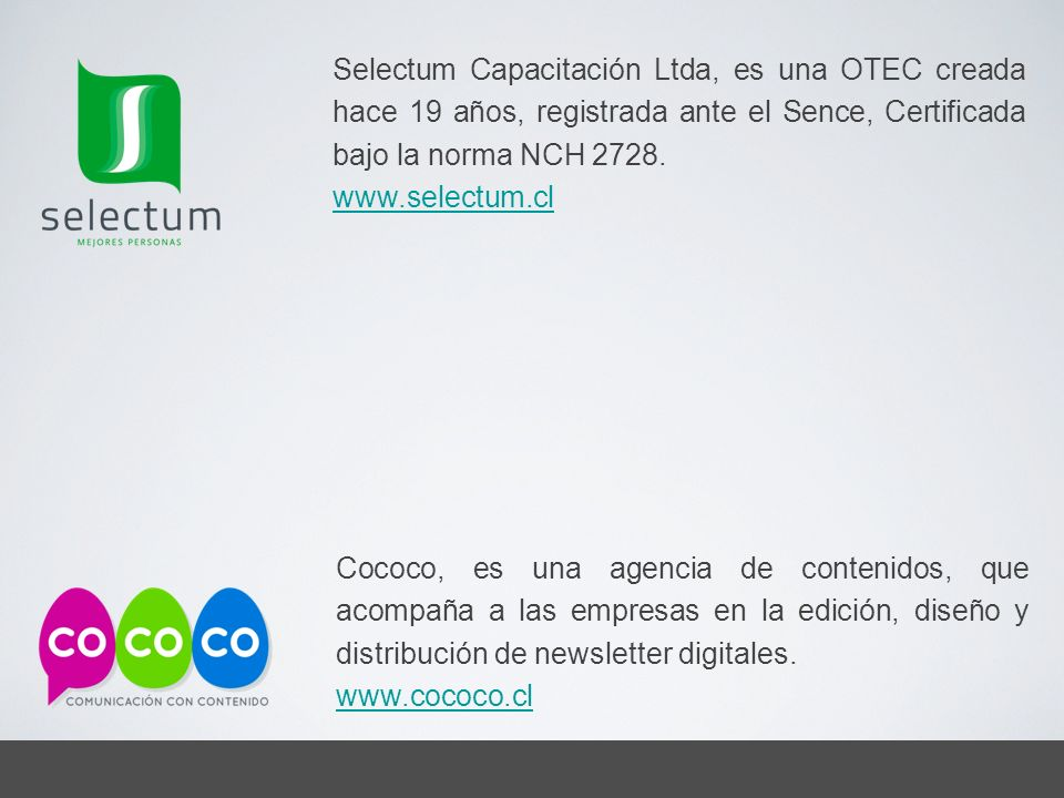 Selectum Capacitación Ltda, es una OTEC creada hace 19 años, registrada ante el Sence, Certificada bajo la norma NCH 2728.