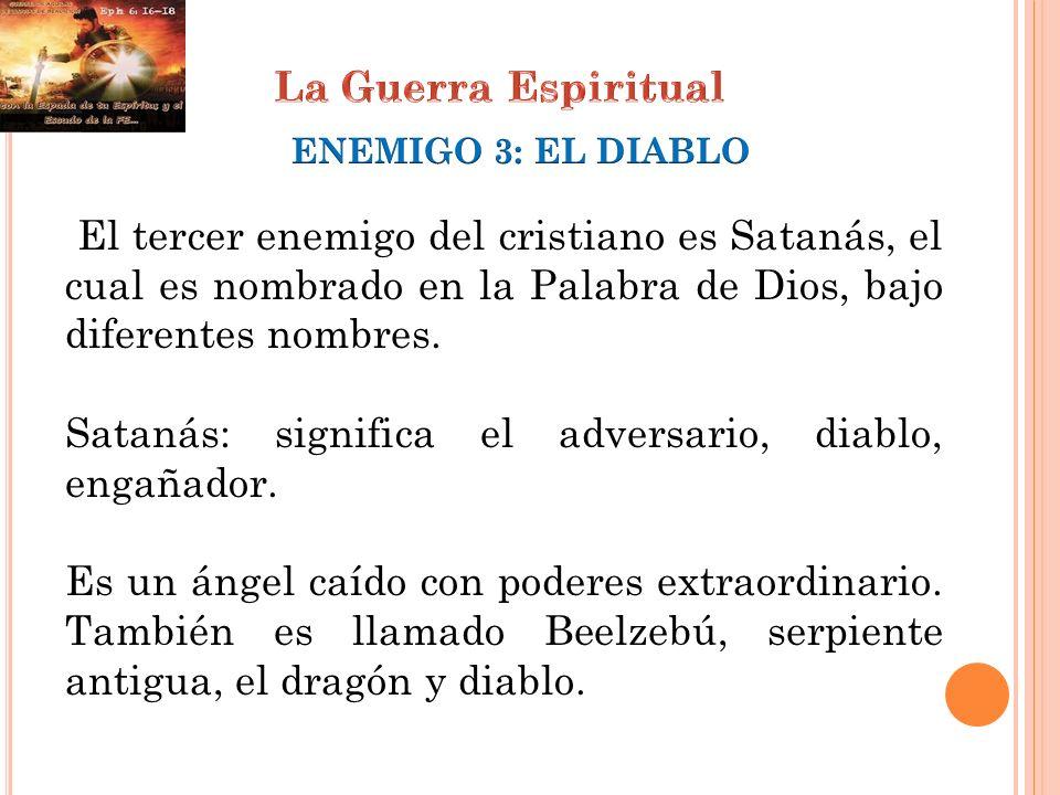 Satanás: significa el adversario, diablo, engañador.