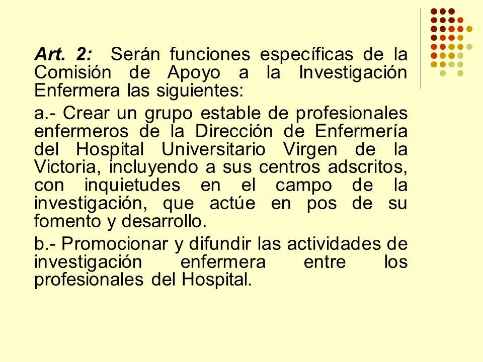 Art. 2: Serán funciones específicas de la Comisión de Apoyo a la Investigación Enfermera las siguientes: