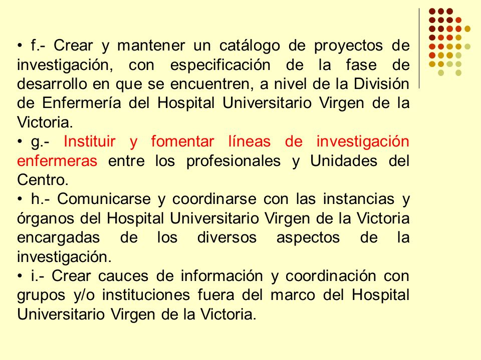 f.- Crear y mantener un catálogo de proyectos de investigación, con especificación de la fase de desarrollo en que se encuentren, a nivel de la División de Enfermería del Hospital Universitario Virgen de la Victoria.
