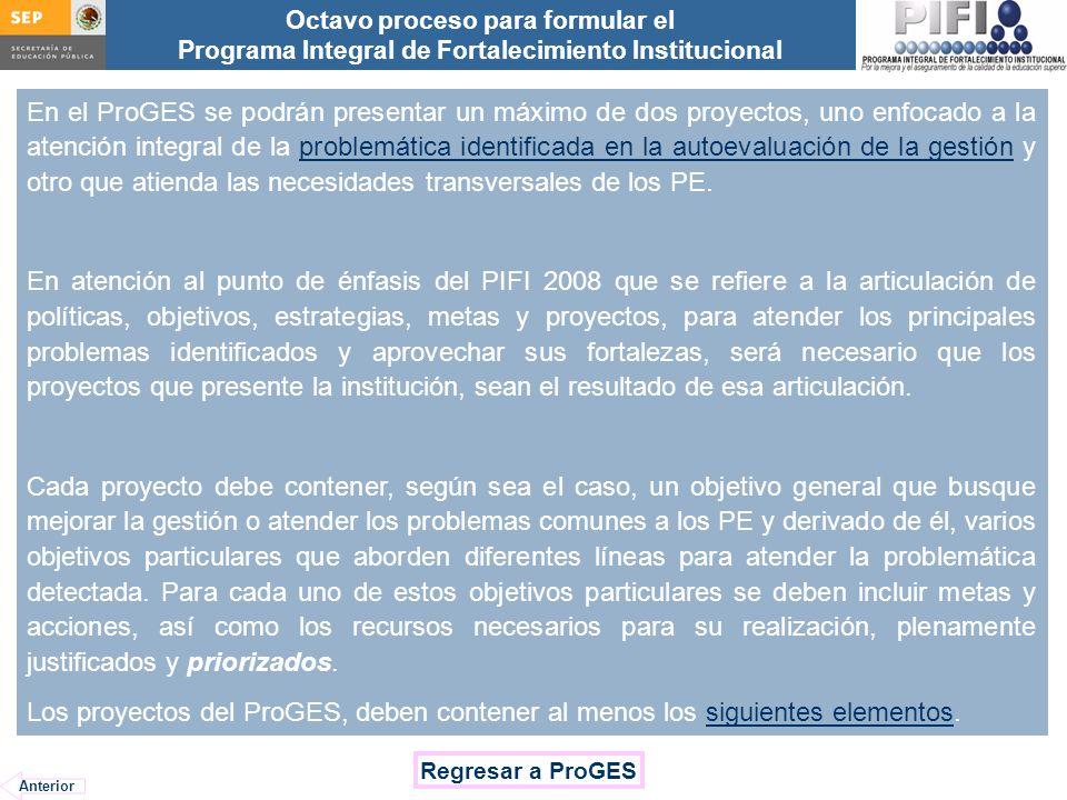 En el ProGES se podrán presentar un máximo de dos proyectos, uno enfocado a la atención integral de la problemática identificada en la autoevaluación de la gestión y otro que atienda las necesidades transversales de los PE.