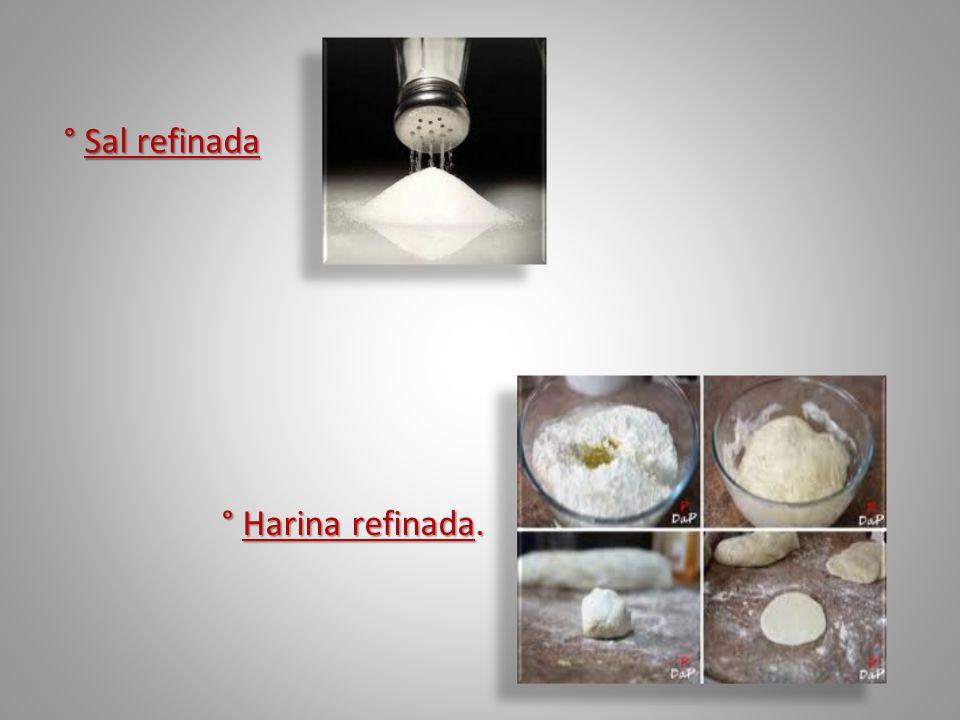 ° Sal refinada ° Harina refinada.
