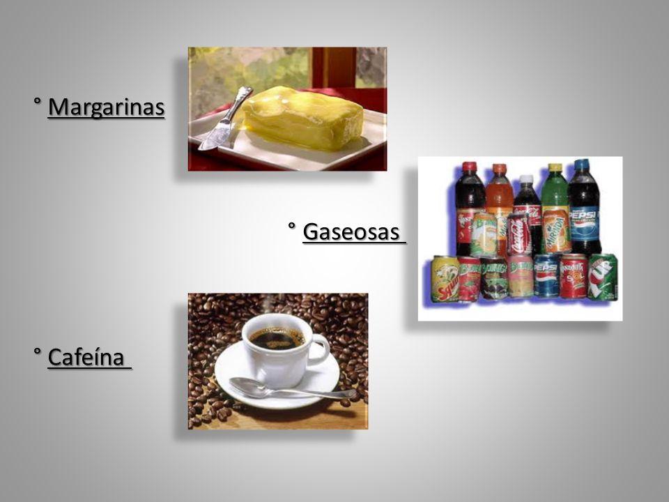 ° Margarinas ° Gaseosas ° Cafeína