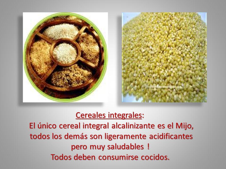 El único cereal integral alcalinizante es el Mijo,