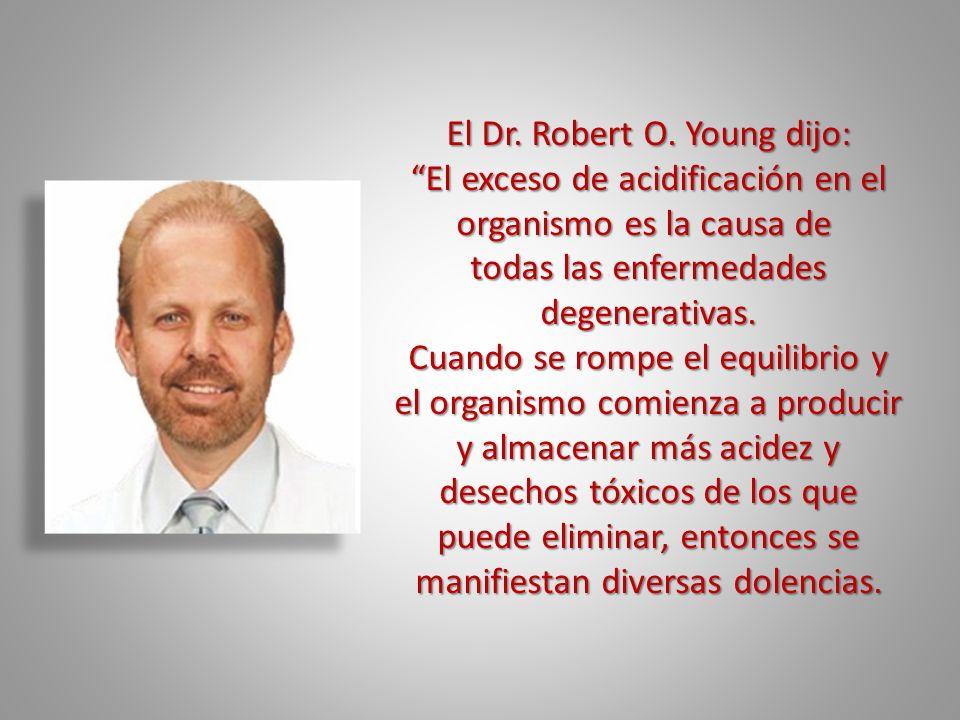 El Dr. Robert O. Young dijo:
