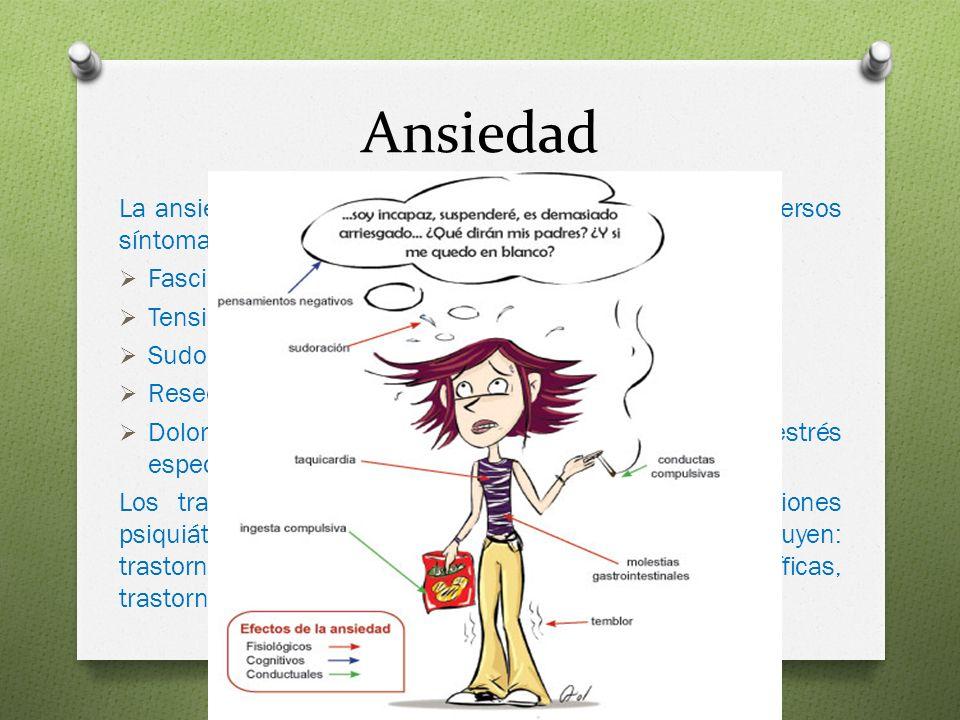 Ansiedad La ansiedad usualmente se presenta acompañada de diversos síntomas físicos tales como: Fasciculaciones o temblores.