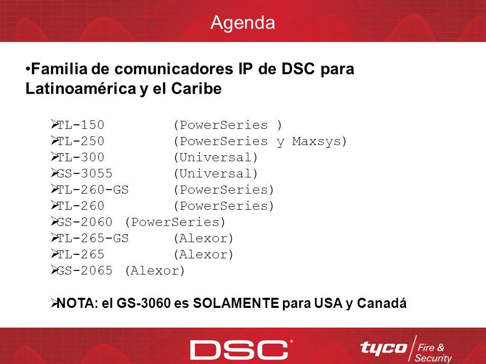 Agenda Familia de comunicadores IP de DSC para Latinoamérica y el Caribe. TL-150 (PowerSeries ) TL-250 (PowerSeries y Maxsys)