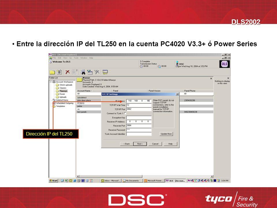 DLS2002 Entre la dirección IP del TL250 en la cuenta PC4020 V3.3+ ó Power Series.