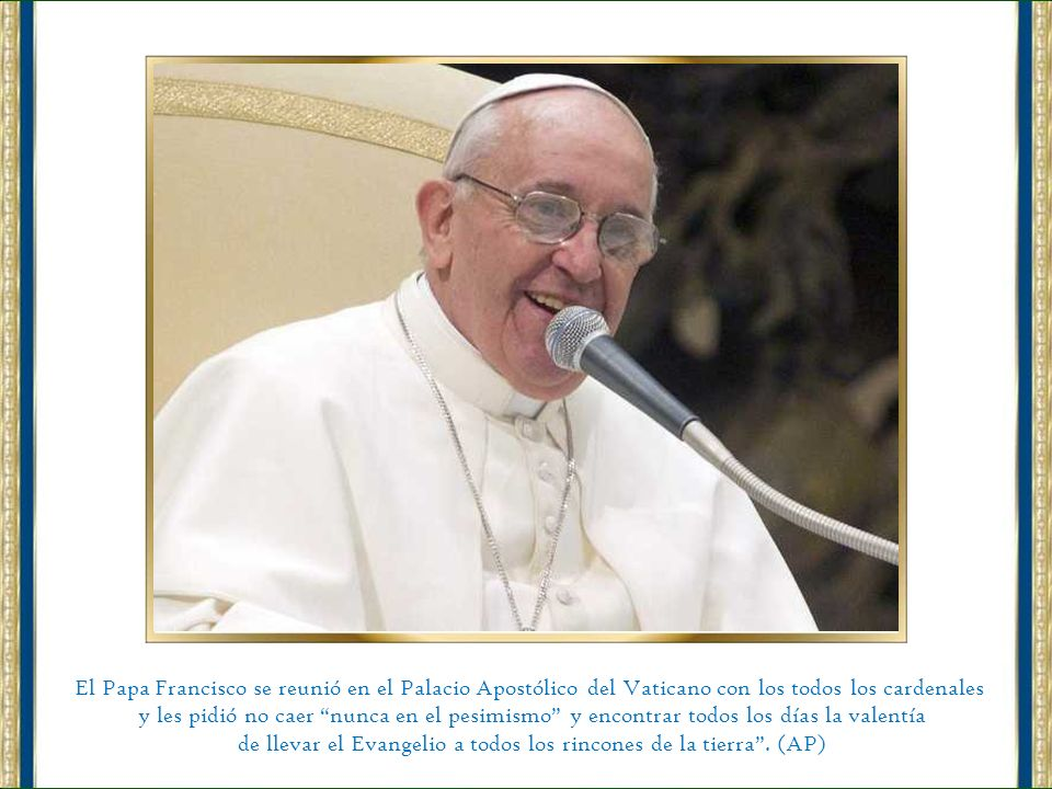 de llevar el Evangelio a todos los rincones de la tierra . (AP)