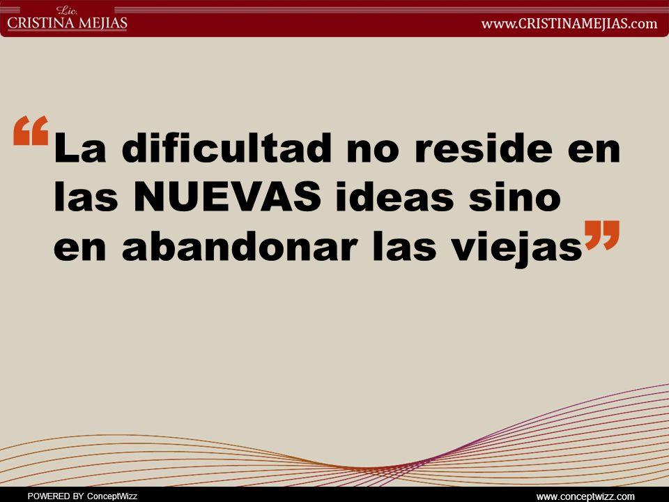 La dificultad no reside en las NUEVAS ideas sino en abandonar las viejas