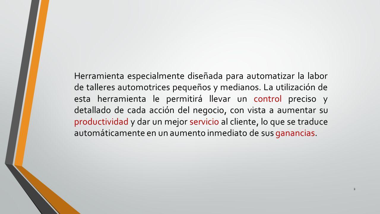 Herramienta especialmente diseñada para automatizar la labor de talleres automotrices pequeños y medianos.