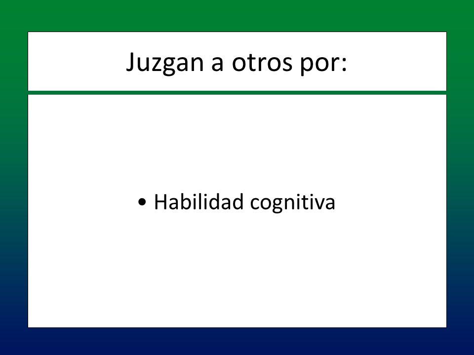 Juzgan a otros por: Habilidad cognitiva
