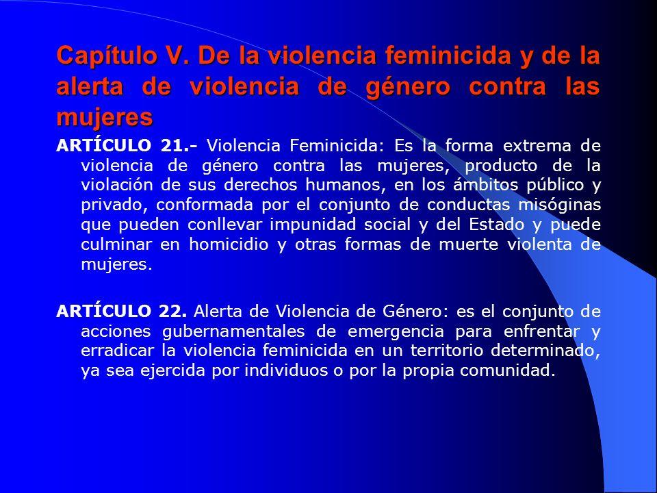 Capítulo V. De la violencia feminicida y de la alerta de violencia de género contra las mujeres