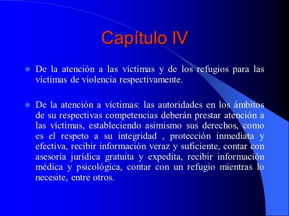 Capítulo IV De la atención a las víctimas y de los refugios para las víctimas de violencia respectivamente.