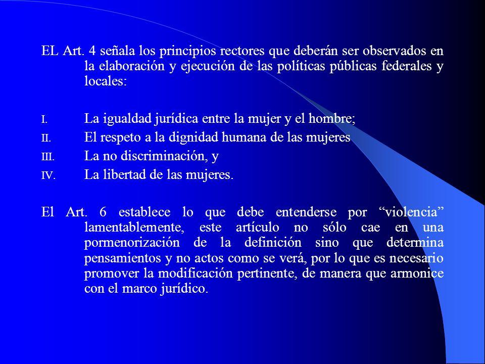 EL Art. 4 señala los principios rectores que deberán ser observados en la elaboración y ejecución de las políticas públicas federales y locales: