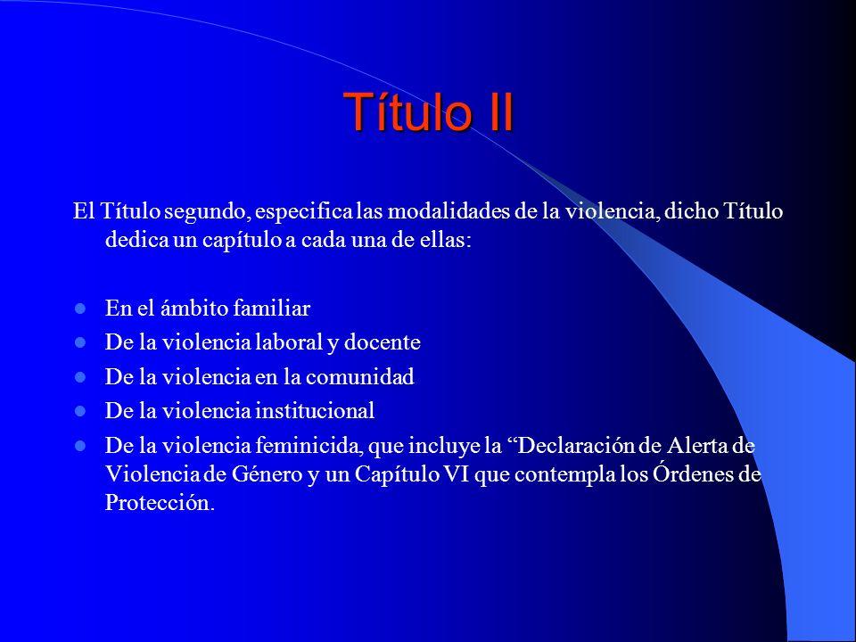 Título II El Título segundo, especifica las modalidades de la violencia, dicho Título dedica un capítulo a cada una de ellas: