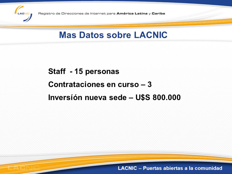 Mas Datos sobre LACNIC Staff - 15 personas Contrataciones en curso – 3