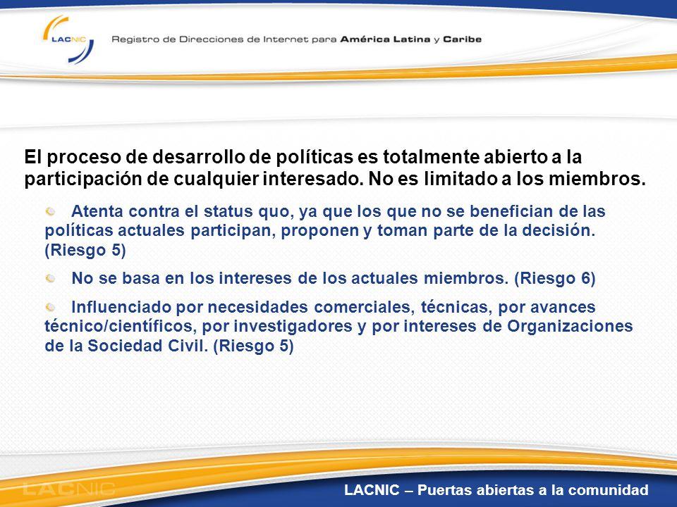 El proceso de desarrollo de políticas es totalmente abierto a la participación de cualquier interesado. No es limitado a los miembros.