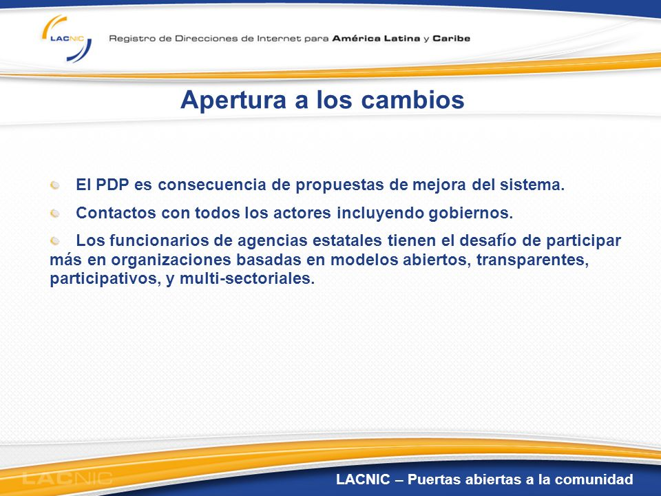 Apertura a los cambios El PDP es consecuencia de propuestas de mejora del sistema. Contactos con todos los actores incluyendo gobiernos.