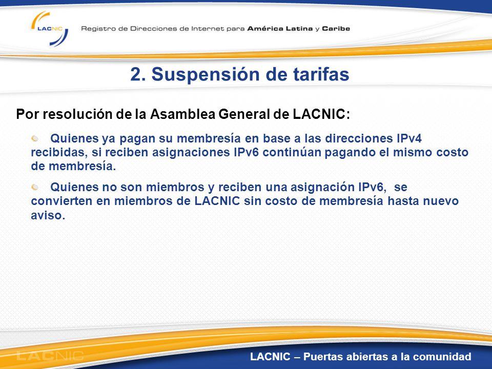 2. Suspensión de tarifas Por resolución de la Asamblea General de LACNIC: