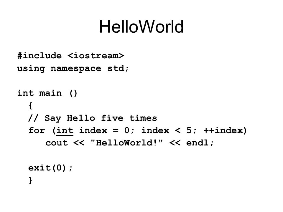 HelloWorld #include <iostream> using namespace std; int main ()