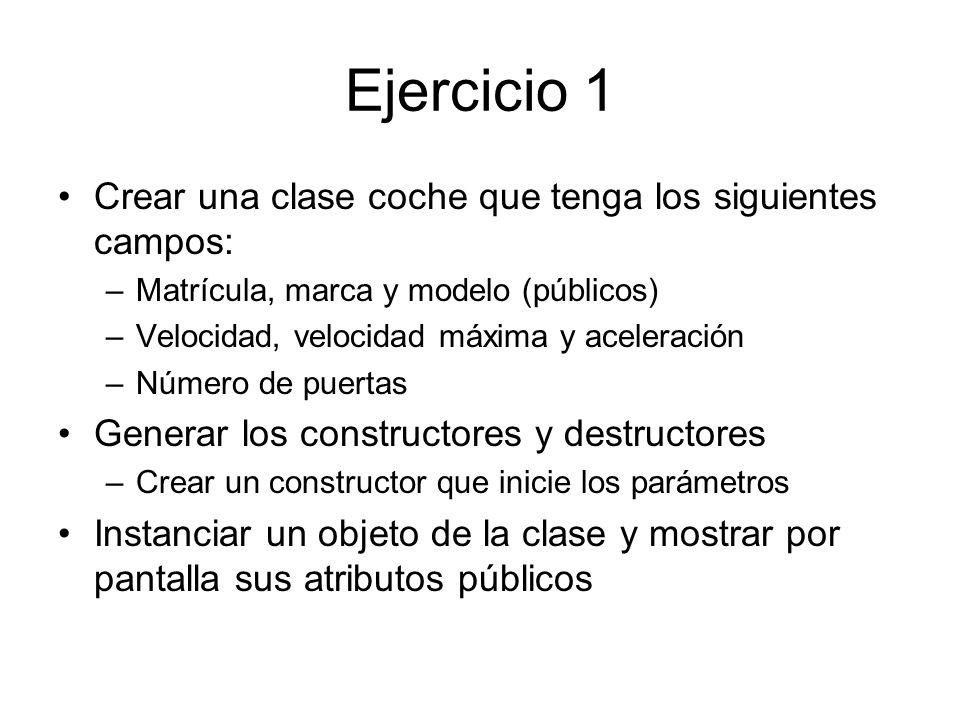 Ejercicio 1 Crear una clase coche que tenga los siguientes campos: