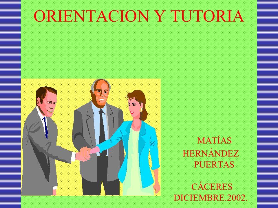 ORIENTACION Y TUTORIA MATÍAS HERNÁNDEZ PUERTAS CÁCERES DICIEMBRE.2002.