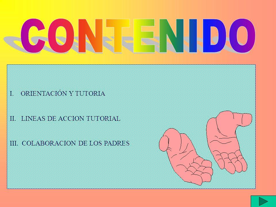 CONTENIDO I. ORIENTACIÓN Y TUTORIA II. LINEAS DE ACCION TUTORIAL