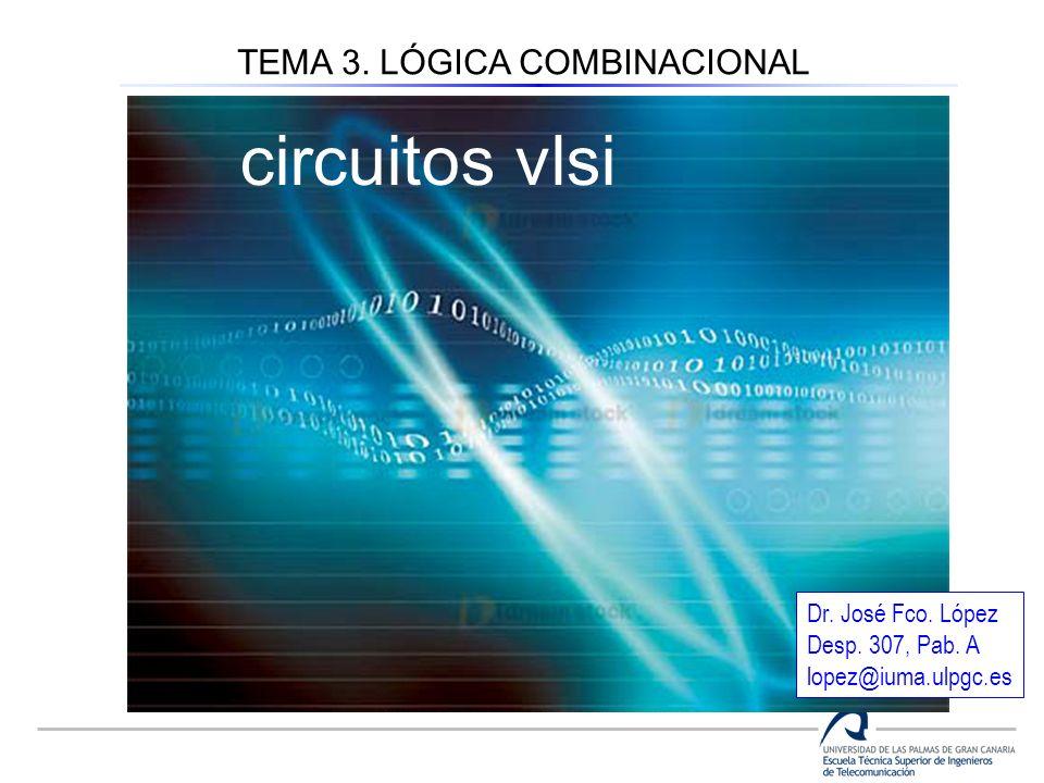 circuitos vlsi TEMA 3. LÓGICA COMBINACIONAL Dr. José Fco. López