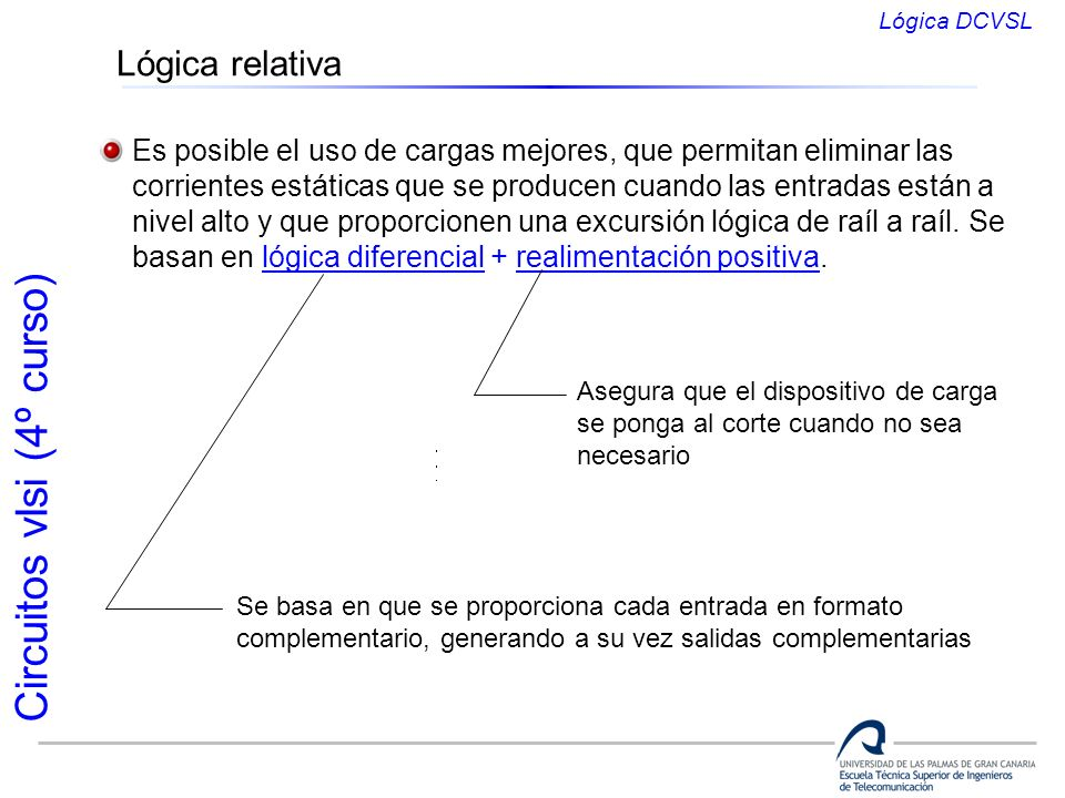 Lógica DCVSL Lógica relativa. Es posible el uso de cargas mejores, que permitan eliminar las.