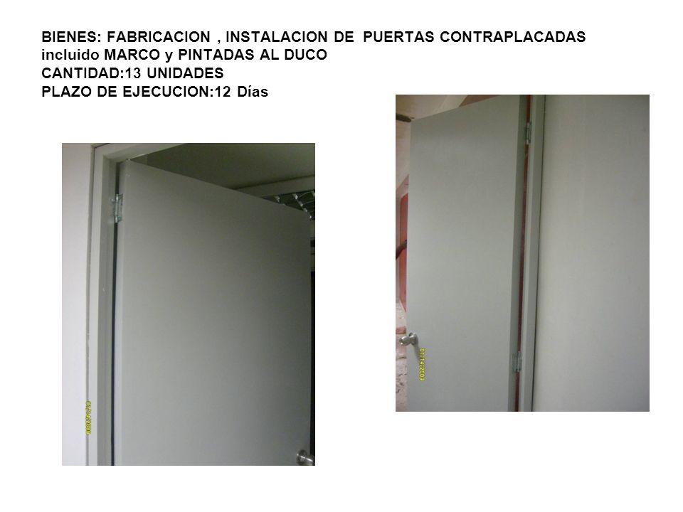 BIENES: FABRICACION , INSTALACION DE PUERTAS CONTRAPLACADAS incluido MARCO y PINTADAS AL DUCO CANTIDAD:13 UNIDADES PLAZO DE EJECUCION:12 Días