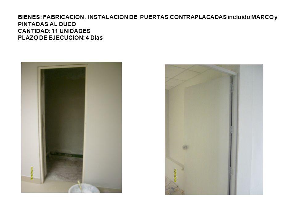 BIENES: FABRICACION , INSTALACION DE PUERTAS CONTRAPLACADAS incluido MARCO y PINTADAS AL DUCO CANTIDAD: 11 UNIDADES PLAZO DE EJECUCION: 4 Días