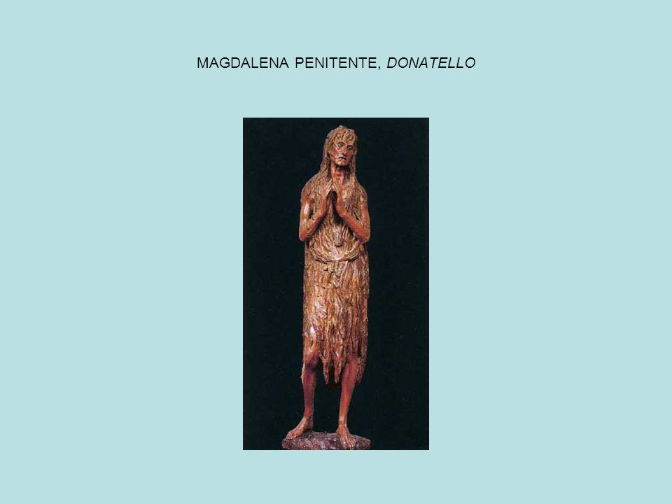 MAGDALENA PENITENTE, DONATELLO