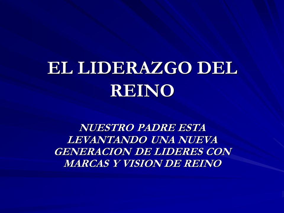 EL LIDERAZGO DEL REINO NUESTRO PADRE ESTA LEVANTANDO UNA NUEVA GENERACION DE LIDERES CON MARCAS Y VISION DE REINO.
