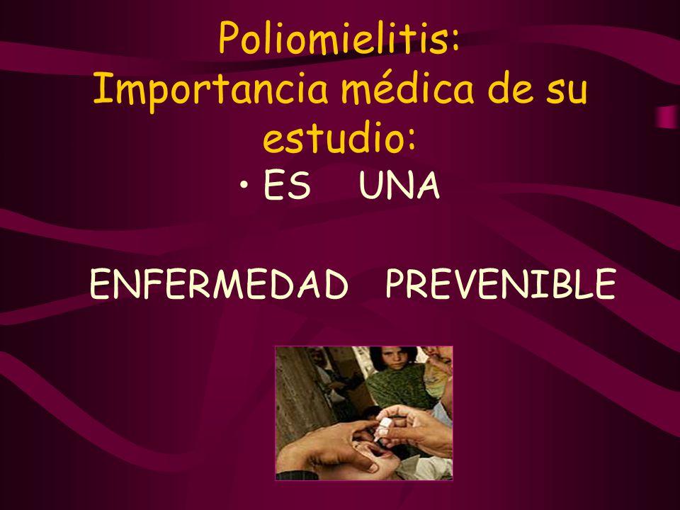 Poliomielitis: Importancia médica de su estudio: