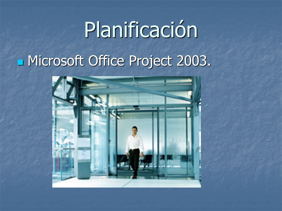 Planificación Microsoft Office Project 2003.