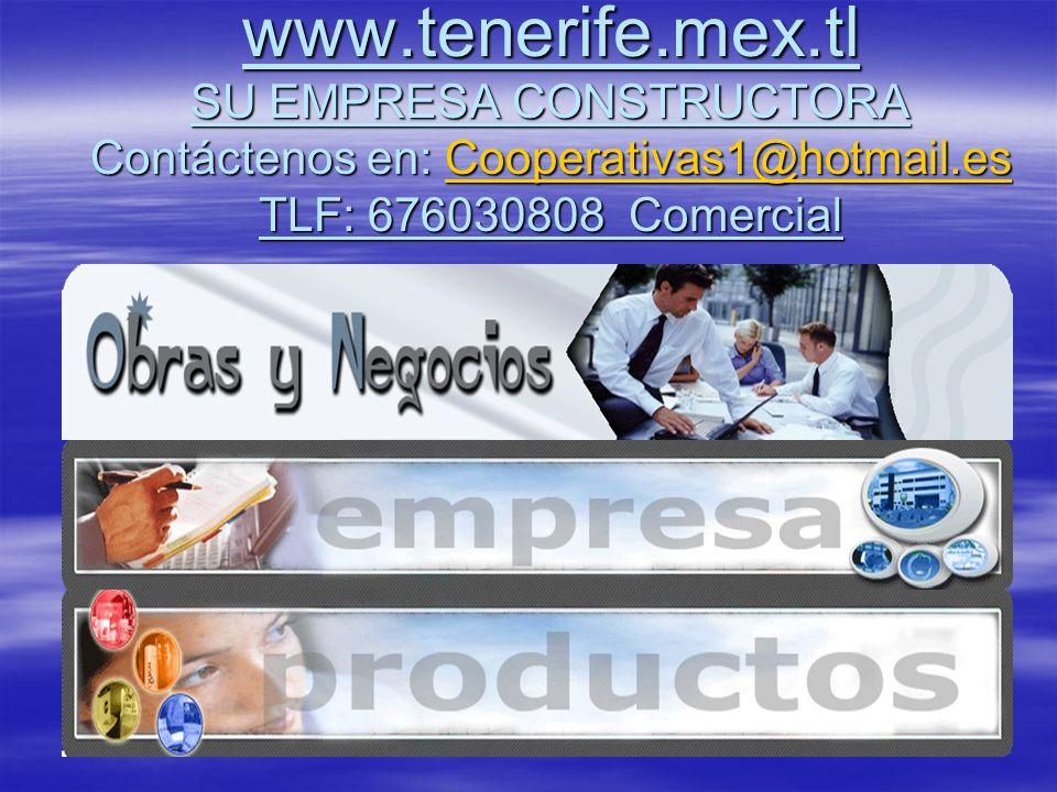 www.tenerife.mex.tl SU EMPRESA CONSTRUCTORA Contáctenos en: Cooperativas1@hotmail.es TLF: 676030808 Comercial