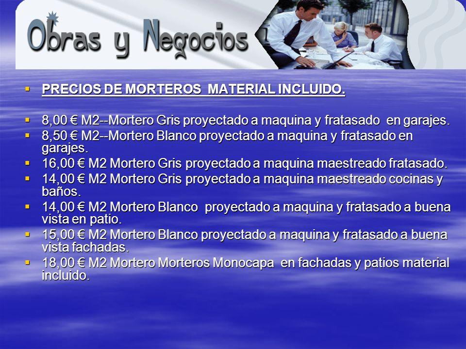 PRECIOS DE MORTEROS MATERIAL INCLUIDO.