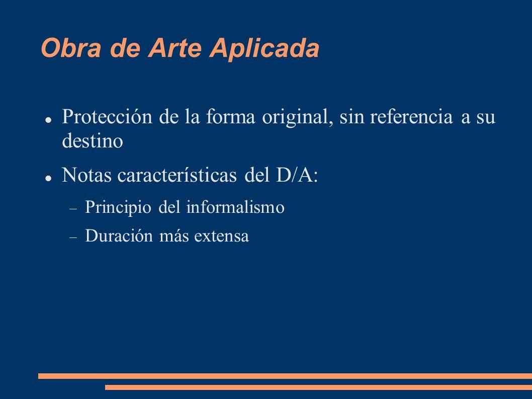 Obra de Arte AplicadaProtección de la forma original, sin referencia a su destino. Notas características del D/A: