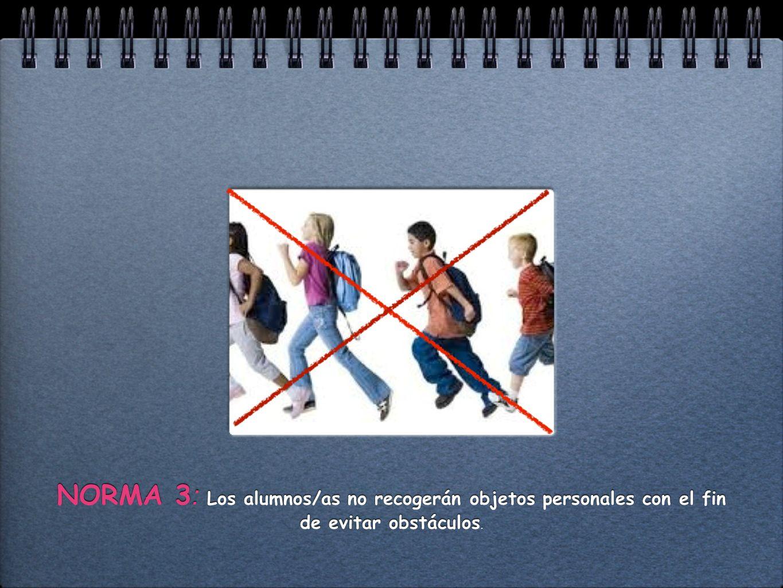 NORMA 3: Los alumnos/as no recogerán objetos personales con el fin de evitar obstáculos.