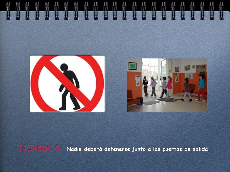 NORMA 6: Nadie deberá detenerse junto a las puertas de salida.