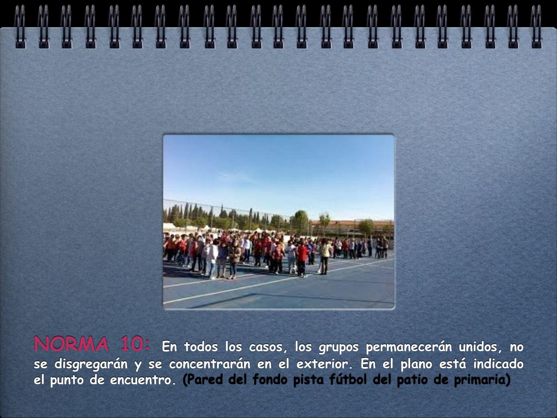 NORMA 10: En todos los casos, los grupos permanecerán unidos, no se disgregarán y se concentrarán en el exterior.