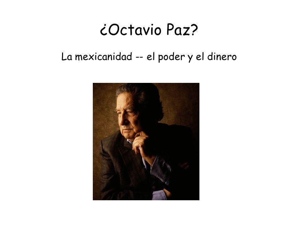 ¿Octavio Paz La mexicanidad -- el poder y el dinero