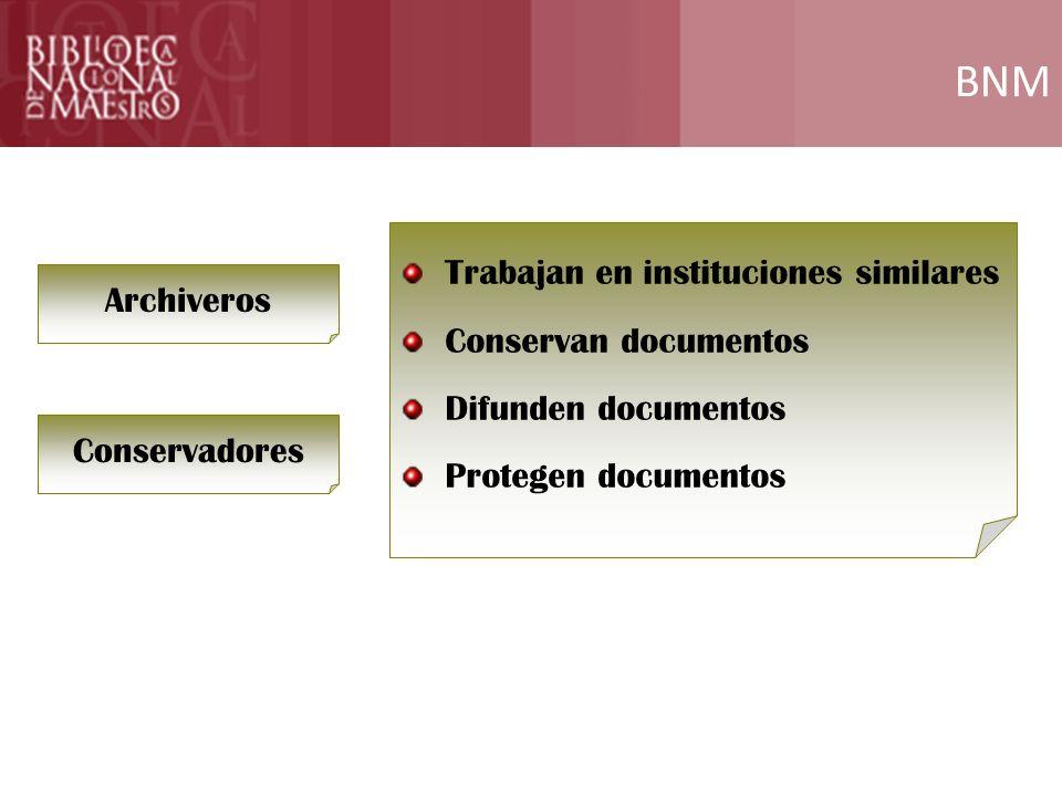 BNM Trabajan en instituciones similares Conservan documentos