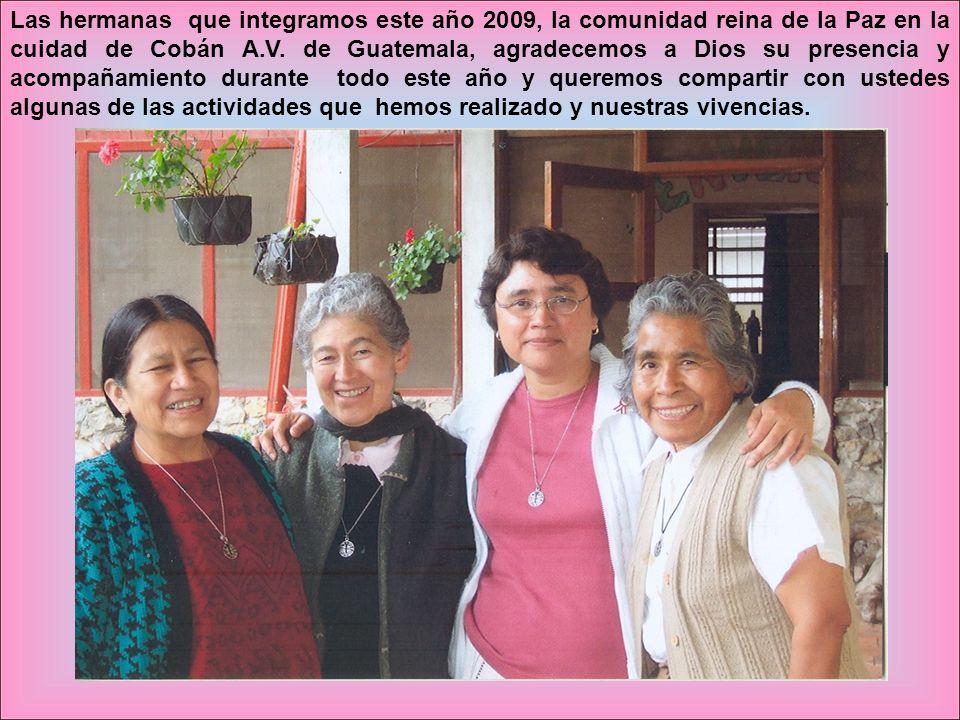 Las hermanas que integramos este año 2009, la comunidad reina de la Paz en la cuidad de Cobán A.V.